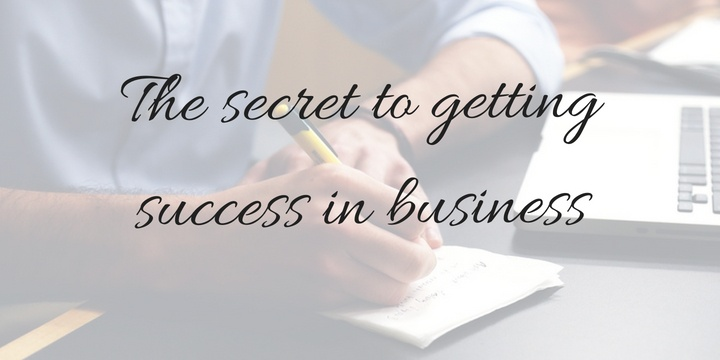 The secret to get successful in business